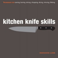 Marianne Lumb, Kitchen Knife Skills: Techniques for Carving, Boning, Slicing, Chopping, Dicing, Mincing, Filleting