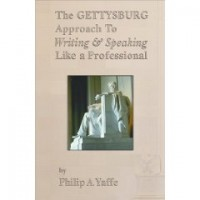 The Gettysburg Approach to Writing & Speaking like a Professional, Philip Yaffe