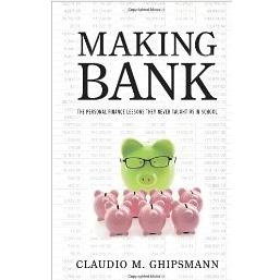 Claudio M. Ghipsmann, Making Bank: The Personal Finance Lessons They Never Taught Us in School