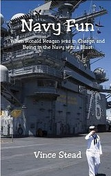 Vince Stead, Navy Fun: When Ronald Reagan Was in Charge and Being In the Navy Was a Blast