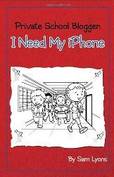 Sam Lyons, Private School Blogger - I Need My IPhone!