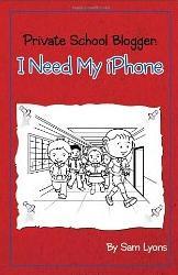 Sam Lyons, Private School Blogger - I Need My IPhone!