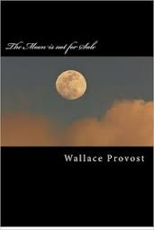 Wallace Provost, The Moon Is Not For Sale