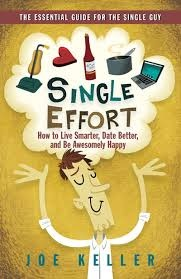 Joe Keller, Single Effort: How to Live Smarter, Date Better and Be Awesomely Happy