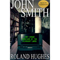 John Smith: Last Known Survivor of the Microsoft Wars - Roland Hughes