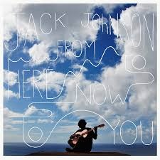 Jack Johnson, From Here to Now to You