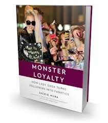 Jackie Huba, Monster Loyalty, How Lady Gaga Turns Followers into Fanatics