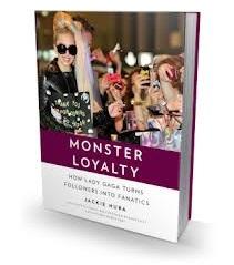 Jackie Huba, Monster Loyalty, How Lady Gaga Turns Followers into Fanatics