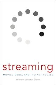 Winston Dixon, Streaming: Movies, Media and Instant Access