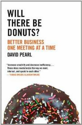 David Pearl, Will There Be Donuts? Better Business One Meeting at a Time