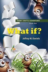 Jeffrey M. Daniels,What If? Jeremy Shuttle Adventures, Book 1