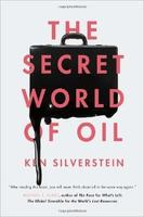 Ken Silverstein, The Secret World of Oil