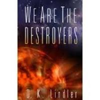 D.K. Lindler, We Are the Destroyers