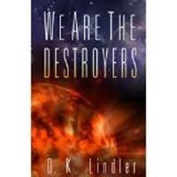 D.K. Lindler, We Are the Destroyers