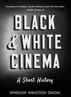 Wheeler Winston Dixon, Black and White Cinema: A Short History